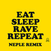 Eat, Sleep, Rave, Repeat (Neple Remix) *FREE DOWNLOAD*