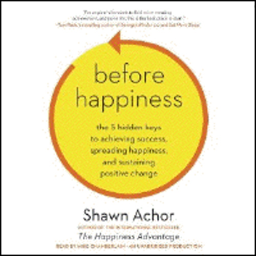 BEFORE HAPPINESS By Shawn Achor, Read By Mike Chamberlain