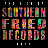 The Best Of Southern Fried Records 2013