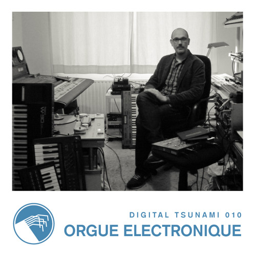 Digital Tsunami 010 - Orgue Electronique