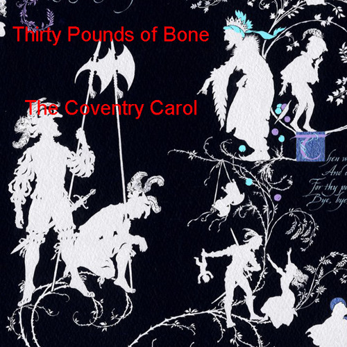 THIRTY POUNDS OF BONE - The Coventry Carol