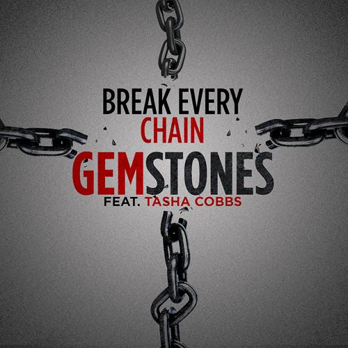 Gemstones - Break Every Chain ft. Tasha Cobbs