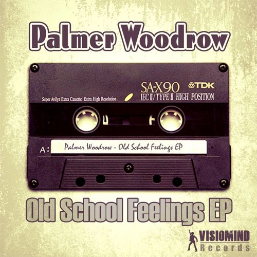 Palmer Woodrow - Old School Feelings EP (SNIPPET, OUT SOON ON VISIOMIND RECORDS)