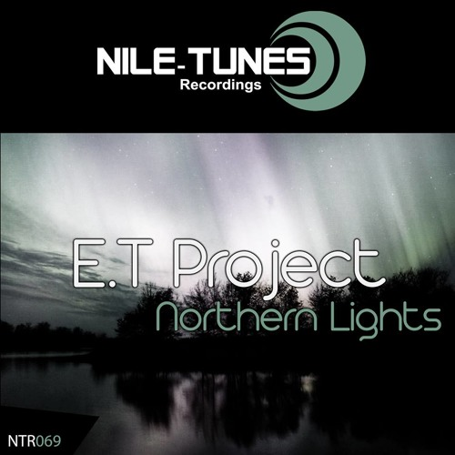 E.T Project - Northern Lights (Original Mix) [Nile Tunes Recordings]