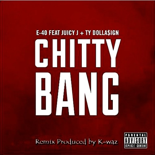E40 - Chitty Bang Feat Juicy J, Ty DollaSign Produced By K-Waz