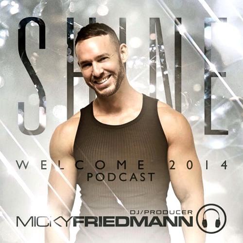 MICKY FRIEDMANN - SHINE - WELCOME 2014 PODCAST