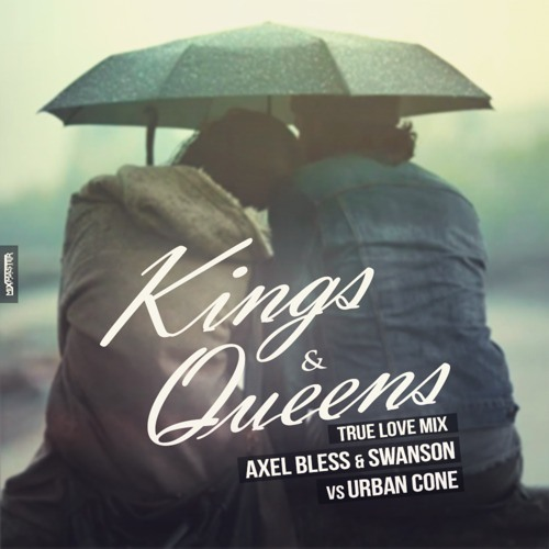 Axel Bless & Swanson Vs Urban Cone - Kings & Queens (True Love Extended Mix)