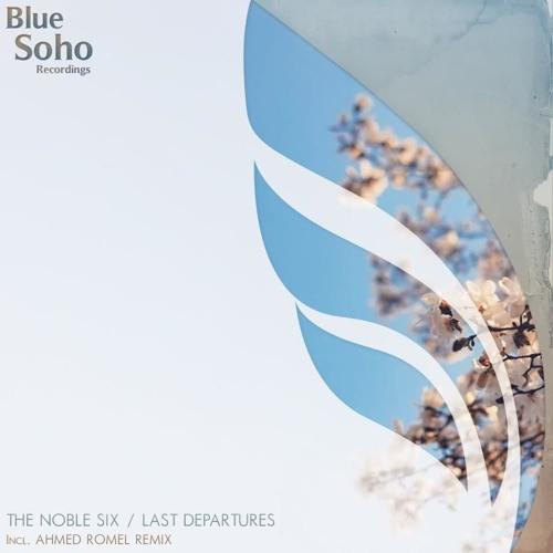 The Noble Six - Last Departure (Ahmed Romel Remix) [Blue Soho Recordings]