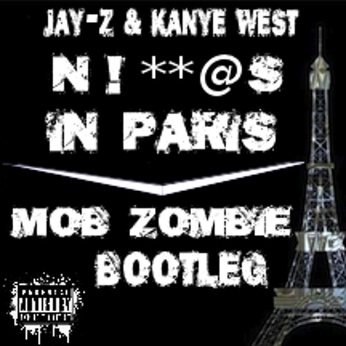 Jay - Z & Kanye West - Niggas In Paris (MOB ZOMBIE BOOTLEG)