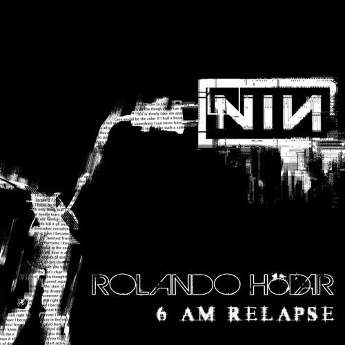 NIN - Something I Can Never Have (Rolando Hödar 6am Relapse)