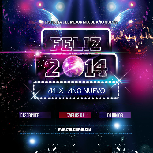Mix Año Nuevo 2014 - Carlos Dj Ft. Dj Serpher & Dj Junior [www.CarlosDjPeru.com]