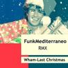 Last Christmas  (FunkMediterraneo Christmas gift mix)