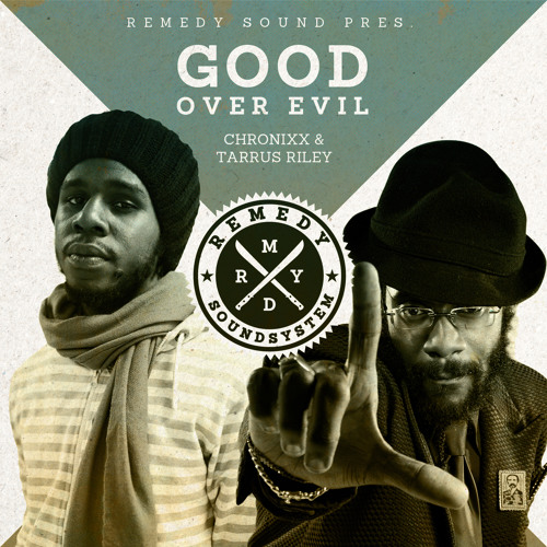 Good Over Evil [Chronixx & Tarrus Riley]