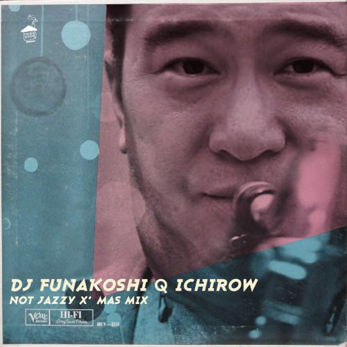 DJ FUNAKOSHI Q ICHIROW/Not'JazzyXmas MIX