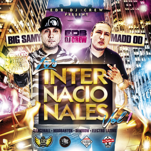LOS INTERNACIONALES EDB DJ CREW MIXTAPE BY BIG SAMY VS MADD OD