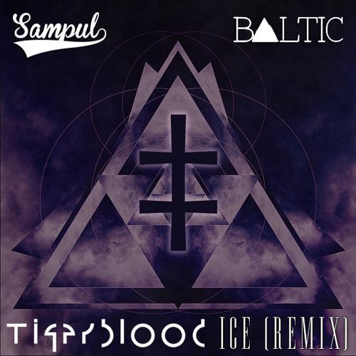 Ice by Baltic x Sampul (TIGERBLOOD Remix)
