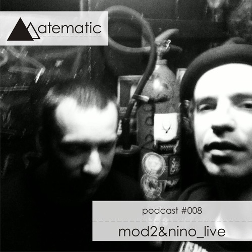 mate matic podcast #008 mod2&nino (live)