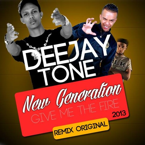 DEEJAY TONE FEAT NEW GENERATION GIVE ME THE FIRE REMIX ORIGINAL 2013