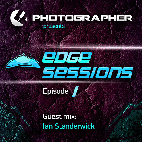Photographer - Edge Sessions Episode 01 (with Ian Standerwick Guest Mix) 24.12.2013