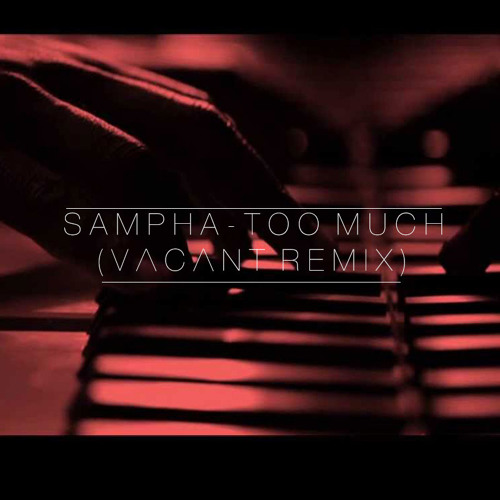 Sampha - Too Much (Vacant Remix)