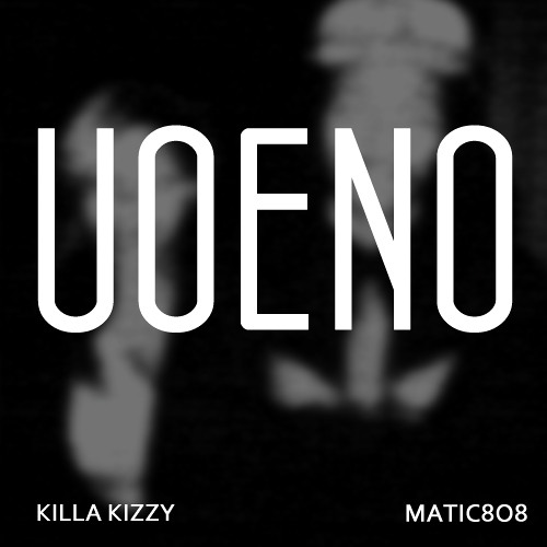 Matic808 x @KillaKizzy - U.O.E.N.O
