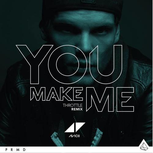 Avicii - You Make Me (Throttle Remix)