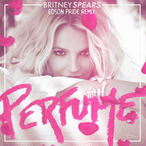 Britney Spears - Perfume (Edson Pride Remix)