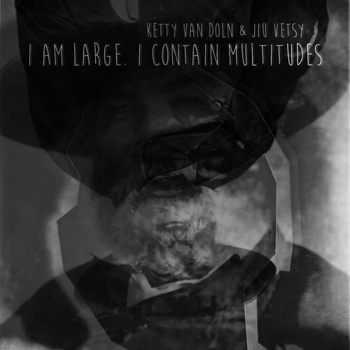 """I am large. I contain multitudes"", feat. Jiu Vetsy"