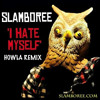 Slamboree - 'I Hate Myself' (Howla Remix) *FREE DOWNLOAD
