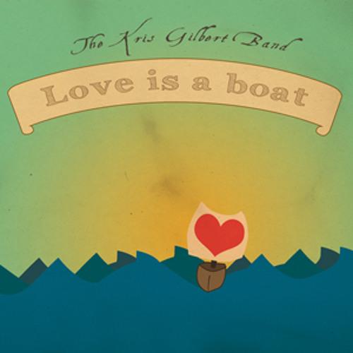 The Kris Gilbert Band - Love Is A Boat (Original)