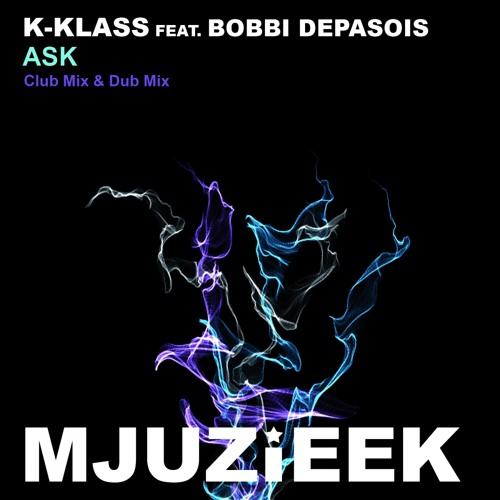 OUT NOW! K-Klass feat. Bobbi Depasois - Ask (Club Mix)
