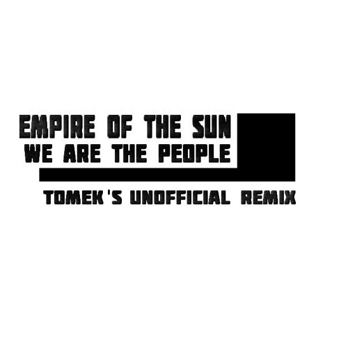 Empire Of The Sun - We Are The People (Tomek 's Unofficial Remix) / FREE DOWNLOAD