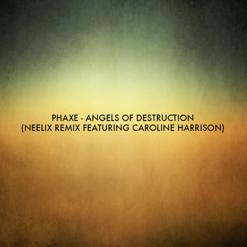 Phaxe - Angels Of Destruction (Neelix Rmx Featuring Caroline Harrison)