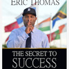 The Secret To Success , Chapter 7 , Eric Thomas