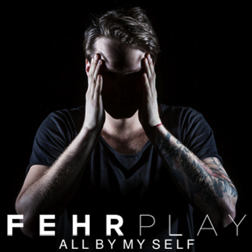 Fehrplay - All By My Self (FREE DOWNLOAD) Click 'BUY'