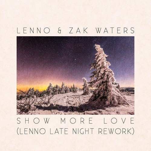 Lenno & Zak Waters - Show More Love (Lenno Late Night Rework)