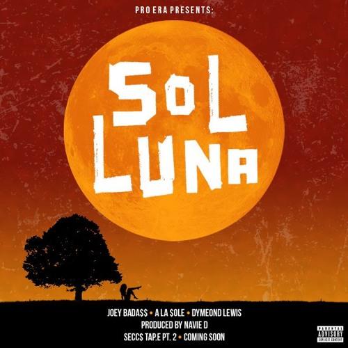 SOL LUNA (Feat. Joey Bada$$, Dyemond Lewis & A La $ole) (Prod. Navie D.)