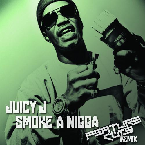 Juicy J- Smoke A Nigga (Feature Cuts Remix)