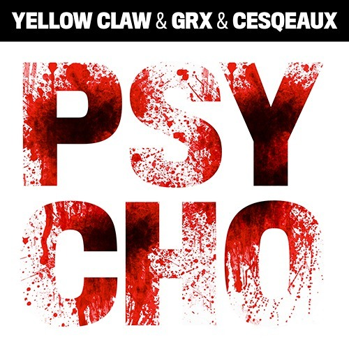 Psycho by Yellow Claw ✖ GRX ✖ Cesqeaux
