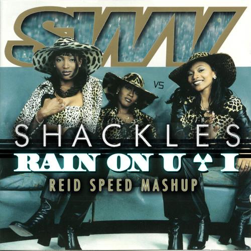 SWV vs Shackles- Rain On U & I (Reid Speed Mashup)