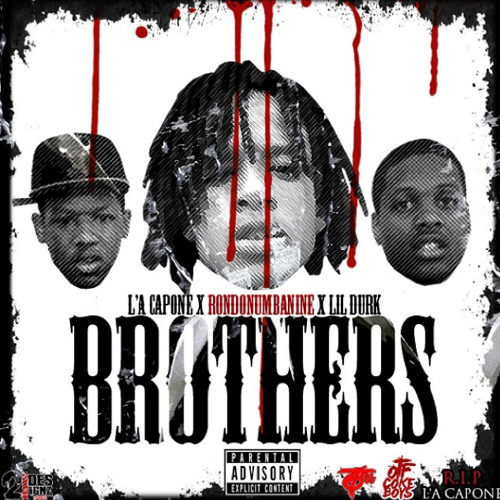 L'A Capone – Brothers [Feat RondoNumbaNine & Lil Durk]