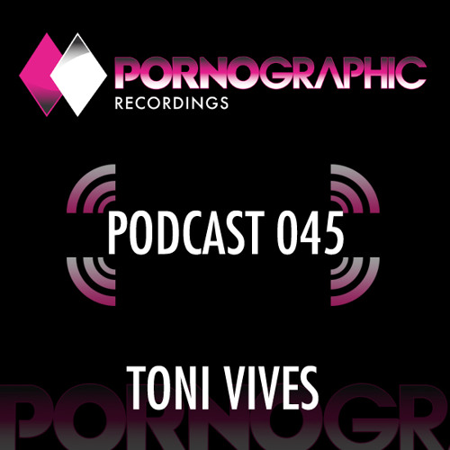 Pornographic Podcast 045 with Toni Vives
