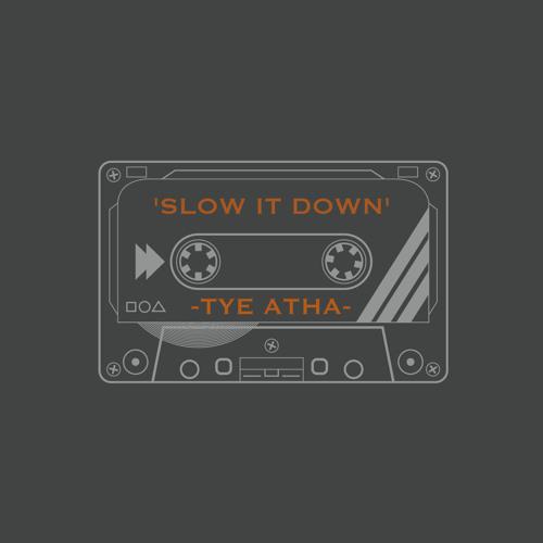 Slow It Down - Tye Atha