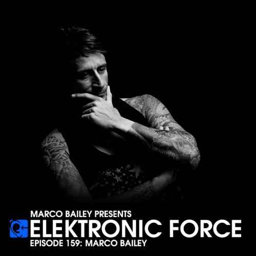 Elektronic Force Podcast 159 with Marco Bailey