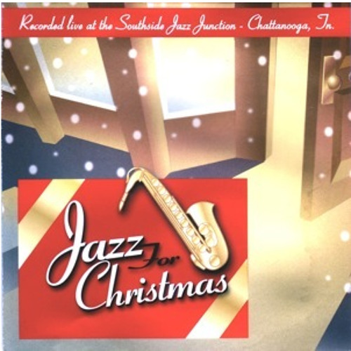 Chattanooga Jazz for Christmas - Recorded live at the Chattanooga Jazz Junction