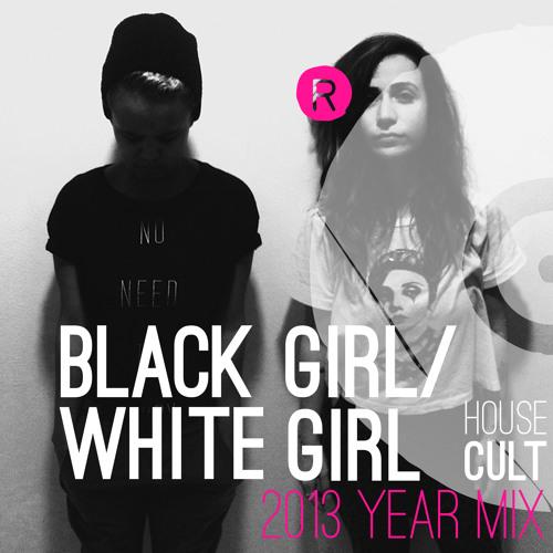 2013 Year Mix // BLACK GIRL/WHITE GIRL