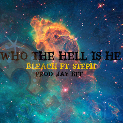Bleach feat: Steph - Who The Hell Is He? (Prod. Jay Bee)