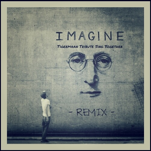 JOHN LENNON - IMAGINE (Tigermaan Tribute Sing Together Remix) * FREE DOWNLOAD *