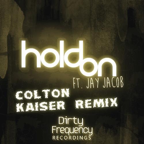 Dirt Cheap ft. Jay Jacob - Hold On (Colton Kaiser Remix)