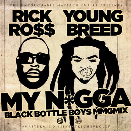 "Rick Ross & Young Breed - ""My Niggas"" Black Bottle Boys MMGMix (Explicit)"